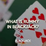 What does Rummy mean in Blackjack?