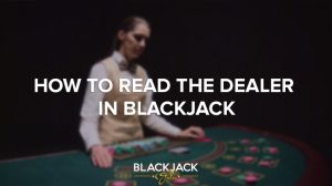 Dealer Tells and Dealer Reading in Blackjack